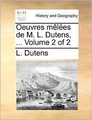Oeuvres m l es de M. L. Dutens, ... Volume 2 of 2 - L. Dutens