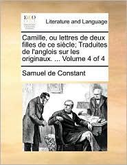 Camille, ou lettres de deux filles de ce si cle; Traduites de l'anglois sur les originaux. ... Volume 4 of 4 - Samuel de Constant