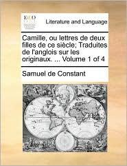 Camille, ou lettres de deux filles de ce si cle; Traduites de l'anglois sur les originaux. ... Volume 1 of 4 - Samuel de Constant