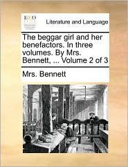 The beggar girl and her benefactors. In three volumes. By Mrs. Bennett, ... Volume 2 of 3 - Mrs. Bennett