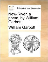 New-River, a poem, by William Garbott. - William Garbott