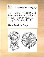 Les Avantures de Gil Blas de Santillane. Par M. Le Sage. Nouvelle Dition Revue & Corrige. Volume 1 of 2 - Alain Rene Le Sage