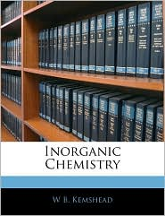 Inorganic Chemistry - W B. Kemshead
