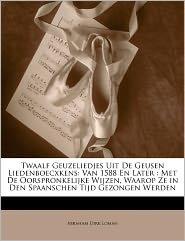 Twaalf Geuzeliedjes Uit De Geusen Liedenboecxkens - Abraham Dirk Loman