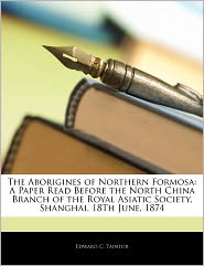 The Aborigines Of Northern Formosa - Edward C. Taintor