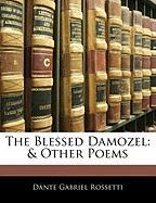 The Blessed Damozel: & Other Poems