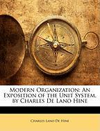 Modern Organization: An Exposition of the Unit System, by Charles de Lano Hine