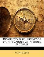 Revolutionary History of North Carolina: In Three Lectures