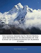 The Geneva Award Acts: With Notes, and References to Decisions of the Court of Commissioners of Alabama Claims