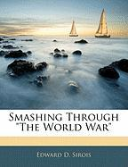 "Smashing Through ""The World War"""