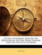 Letters to Farmers' Sons on the Questions of the Day: Being Familiar Talks on Political Economy