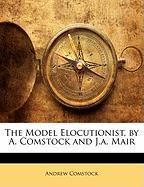 The Model Elocutionist, by A. Comstock and J.A. Mair