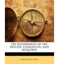 On Deformities of the Mouth, Congenital and Acquired - James Oakley Coles