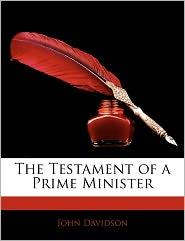 The Testament Of A Prime Minister - John Davidson