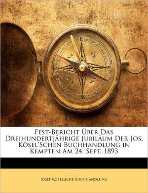 Fest-Bericht Ber Das Dreihundertj Hrige Jubil Um Der Jos. K Sel'schen Buchhandlung In Kempten Am 24. Sept. 1893