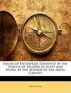 Fruits of Enterprize Exhibited in the Travels of Belzoni in Egypt and Nubia, by the Author of the India Cabinet
