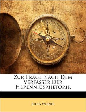 Zur Frage Nach Dem Verfasser Der Herenniusrhetorik - Julius Werner