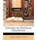 Lessons in Physical Diagnosis - Alfred Lebbeus Loomis