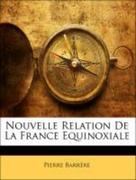 Barrère, Pierre: Nouvelle Relation De La France Equinoxiale