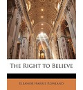 The Right to Believe - Eleanor Harris Rowland