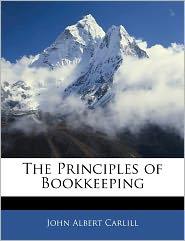 The Principles Of Bookkeeping - John Albert Carlill
