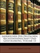 Schletter, Hermann Theodor: Jahrbücher Der Deutschen Rechtswissenschaft Und Gesetzgebung, XIII Band