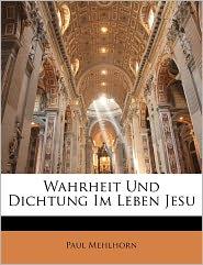 Wahrheit Und Dichtung Im Leben Jesu - Paul Mehlhorn