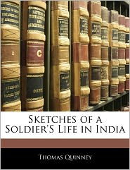 Sketches Of A Soldier's Life In India - Thomas Quinney