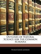 Outlines of Natural Science for the Common Schools