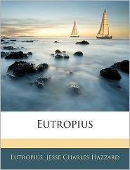 Eutropius - Eutropius, Jesse Charles Hazzard