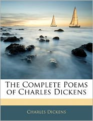 The Complete Poems Of Charles Dickens - Charles Dickens