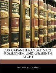 Das Garantiemandat Nach Romischem Und Gemeinen Recht - Paul Von Sokolowski