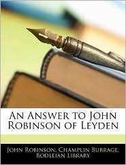 An Answer To John Robinson Of Leyden - John Robinson, Created by Library Bodleian Library