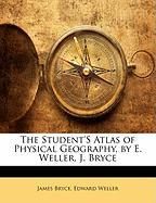 The Student's Atlas of Physical Geography, by E. Weller, J. Bryce