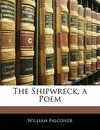 The Shipwreck, a Poem - William Falconer