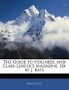 The Guide to Holiness, and Class-Leader's Magazine, Ed. by J. Bate - Anonymous