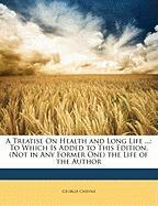 A Treatise on Health and Long Life ...: To Which Is Added to This Edition, (Not in Any Former One) the Life of the Author