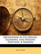 Methodism in Its Origin, Ecomony, and Present Position: A Sermon