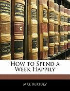 How to Spend a Week Happily