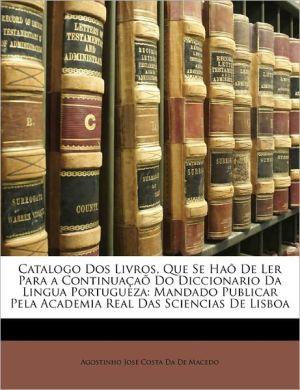 Catalogo Dos Livros, Que Se Ha De Ler Para A Continua A Do Diccionario Da Lingua Portugueza - Agostinho Jos Costa Da De Macedo