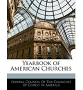 Yearbook of American Churches - Council Of the Churches of Federal Council of the Churches of Chris