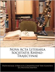 Nova Acta Literaria Societatis Rheno-Trajectinae - Provinciaal Utrechts Genootschap Van Kun