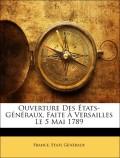 France. Etats Généraux: Ouverture Des États-Généraux, Faite À Versailles Le 5 Mai 1789