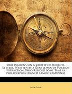 Observations on a Variety of Subjects, Letters, Written by a Gentleman of Foreign Extraction, Who Resided Some Time in Philadelphia [Signed Tamoc Casp