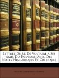 Robinet, Jean Baptiste;Voltaire: Lettres De M. De Voltaire a Ses Amis Du Parnasse: Avec Des Notes Historiques Et Critiques