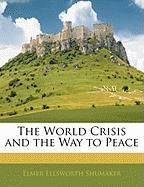 The World Crisis and the Way to Peace