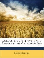 Golden Hours: Hymns and Songs of the Christian Life