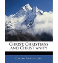 Christ, Christians and Christianity - E Planta Nesbit