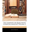 The Elements of Qualitative Chemical Analysis, Volume 2 - Julius Stieglitz
