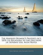 The Married Women's Property ACT, 1870: Its Relations to the Doctrine of Separate Use, with Notes